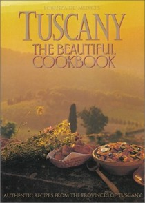 Tuscany: The Beautiful Cookbook: Authentic Recipes from the Provinces of Tuscany