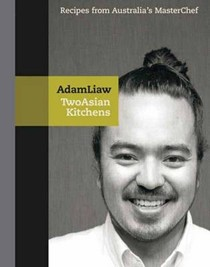 Two Asian Kitchens: Recipes from Australia's Master Chef