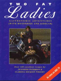 Two Fat Ladies : Gastronomic Adventures with a Motorbike and a Sidecar