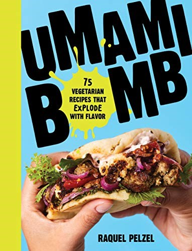 Umami Bomb: 75 (Mostly) Vegetarian Recipes That Explode with Flavor