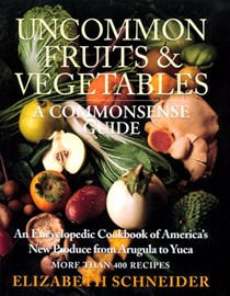 Uncommon Fruits and Vegetables: Commonsense Guide