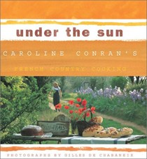 Under the Sun: Caroline Conran's French Country Cooking