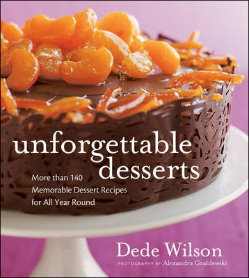 Unforgettable Desserts: More than 140 Memorable Dessert Recipes for All Year Round