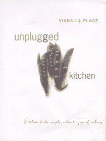 Unplugged Kitchen: A Return to the Simple, Authentic Joys of Cooking