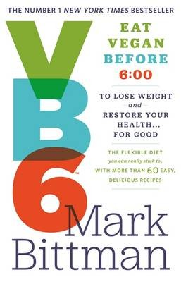 VB6: Eat Vegan Before 6:00 to Lose Weight and Restore Your Health... for Good