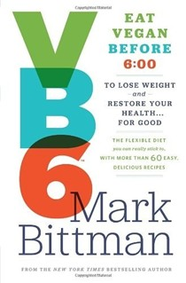 VB6: Vegan Before 6:00: Lose Weight and Restore Your Health...for Good