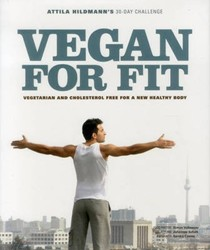 Vegan for Fit - Attila Hildmann's 30-Day Challenge: Vegetarian and Cholesterol Free for a New Healthy Body