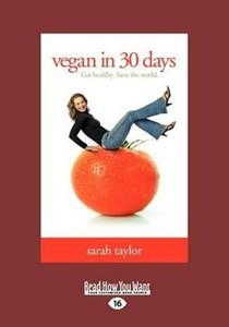 Vegan in 30 Days: Get Healthy. Save the World.