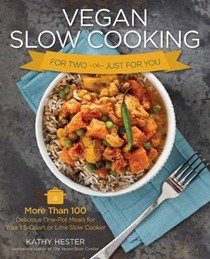 Vegan Slow Cooking for Two or Just for You: More Than 100 Delicious One-Pot Meals for Your 1.5-Quart or Litre Slow Cooker