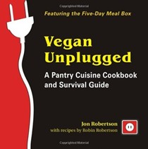 Vegan Unplugged: A Pantry Cuisine Cookbook and Survival Guide