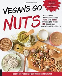 Vegans Go Nuts: Celebrate Protein-Packed Nuts and Seeds with More than 100 Delicious Plant-Based Recipes