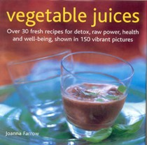 Vegetable Juices: Over 30 fresh ideas for detox, raw power, health and well-being