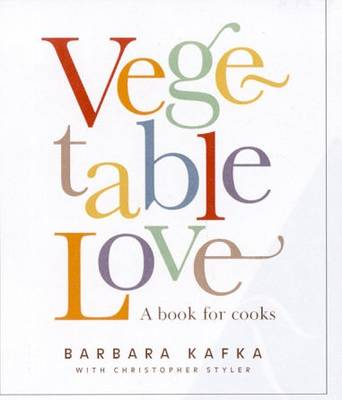 Vegetable Love: Vegetables Delicious, Alone with Pasta, Seafood, Poultry, Meat and More