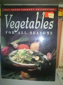 Vegetables For All Seasons: Bay Books Cookery Collection