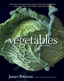 Vegetables, Revised: The Most Authoritative Guide to Buying, Preparing, and Cooking with More Than 300 Recipes