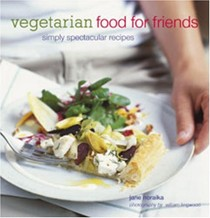 Vegetarian Food For Friends: Simply Spectacular Recipes