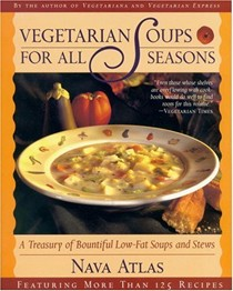 Vegetarian Soups for All Seasons: A Treasury of Bountiful Low-Fat Soups and Stews