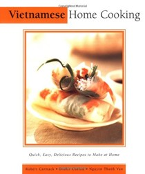 Vietnamese Home Cooking: Quick, Easy, Delicious Recipes to Make at Home