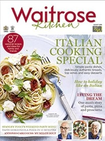 Waitrose Kitchen Magazine, August 2015: Italian Cooking Special