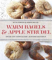 Warm Bagels & Apple Strudel: Over 150 Nostalgic Jewish Recipes