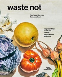 Waste Not: How to Get the Most from Your Food