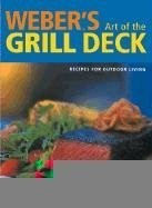Weber's Art of The Grill Deck: Recipes For Outdoor Living