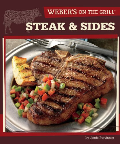 Weber's On the Grill: Steak & Sides: Over 100 Fresh, Great Tasting Recipes