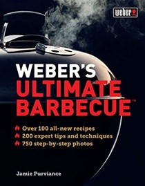 Weber's Ultimate Barbecue: Over 100 All-New Recipes, 200 Expert Tips and Techniques, 750 Step-by-Step Photos