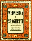 Wednesday is Spaghetti and Macaroni and Fettucine and Pasta Salads and More