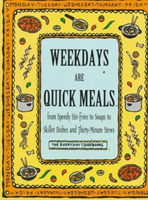 Weekdays Are Quick Meals: From Speedy Stir-Fires to Soups to Skillet Dishes and More