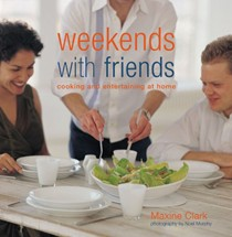 Weekends with Friends: Cooking and Entertaining at Home