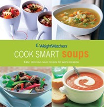 Weight Watchers Cook Smart Soups: Easy Delicious Soup Recipes for Every Occasion