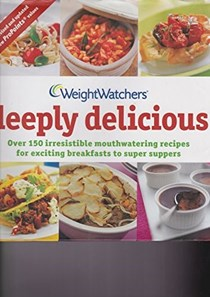 Weight Watchers Deeply Delicious : Over 150 Irresistible Mouthwatering Recipes for Exciting Breakfasts to Super Suppers