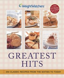 Weight Watchers Greatest Hits: 250 Classic Recipes from the Sixties to Today