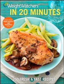 Weight Watchers in 20 Minutes: 250 Fresh & Fast Recipes