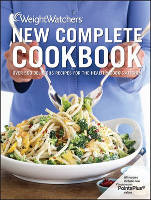 Weight Watchers New Complete Cookbook, 4th Edition: Over 500 Delicious Recipes for the Healthy Cook's Kitchen