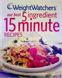 Weight Watchers®: Our Best 5 Ingredient 15 Minute Recipes