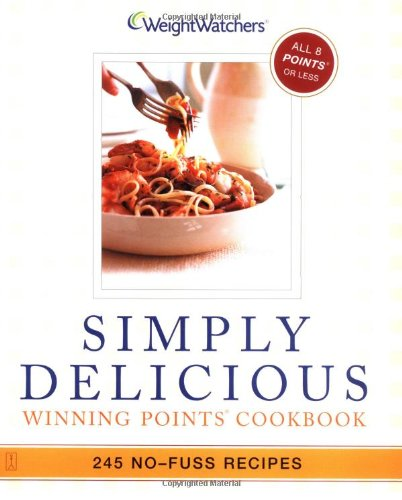 Weight Watchers Simply Delicious: Winning Points Cookbook: 245 No-Fuss Recipes