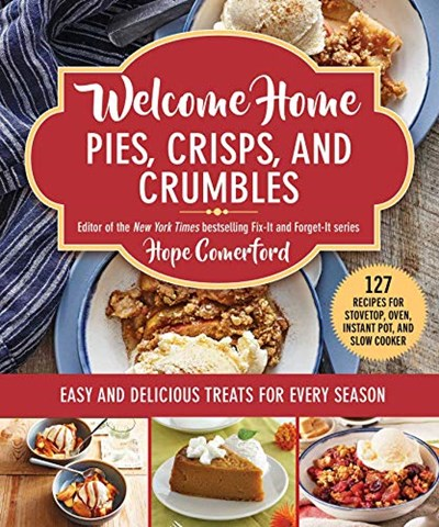 Welcome Home Pies, Crisps, and Crumbles: Easy and Delicious Treats for Every Season