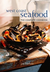 West Coast Seafood: The Complete Cookbook