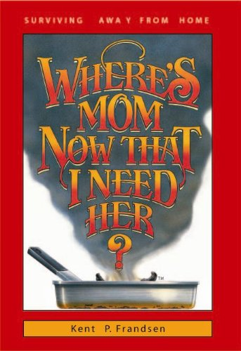 Where's Mom Now That I Need Her?: Surviving Away from Home