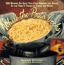 While the Pasta Cooks: 100 Recipes So Easy You Can Prepare the Sauce in the Time It Takes to Cook the Pasta