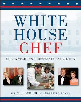 White House Chef: Eleven Years, Two Presidents, One Kitchen