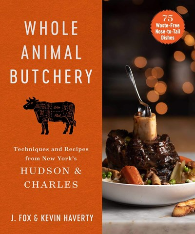 Whole Animal Butchery: Techniques and Recipes from New York's Hudson & Charles