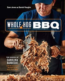 Whole Hog BBQ: The Gospel of Carolina Barbecue with Recipes from Skylight Inn and Sam Jones BBQ
