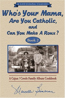 Who's Your Mama, Are You Catholic, and Can You Make a Roux? Book 2: A Cajun/Creole Family Album Cookbook
