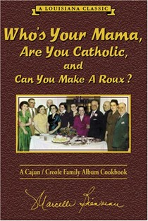 Who's Your Mama, Are You Catholic, and Can You Make a Roux?: A Cajun/Creole Family Album Cookbook
