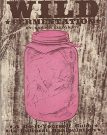 Wild Fermentation: A Do-It-Yourself Guide