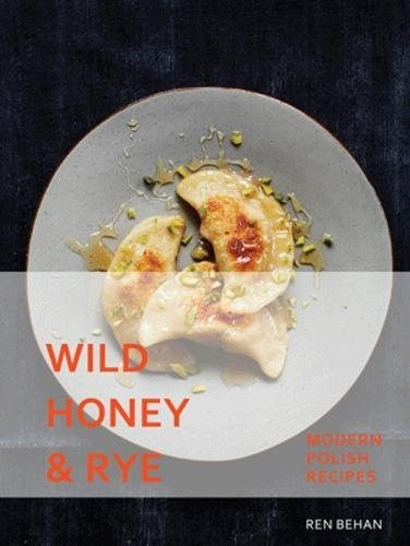 Wild Honey and Rye: Modern Polish Recipes