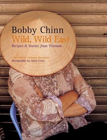 Wild, Wild East: Recipes & Stories from Vietnam